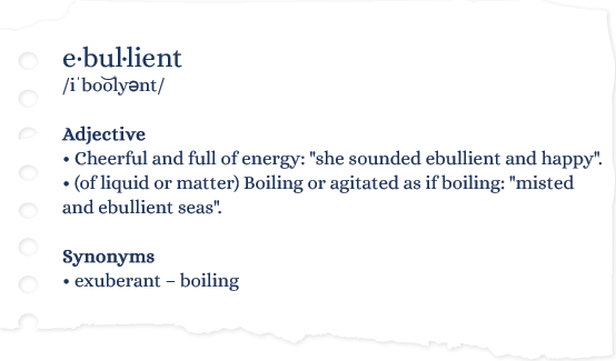 Dictionary definition for 'ebullient'